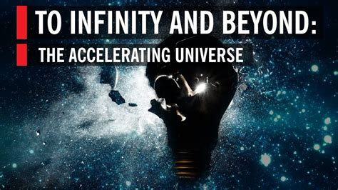 To Infinity and Beyond: The Accelerating Universe - YouTube